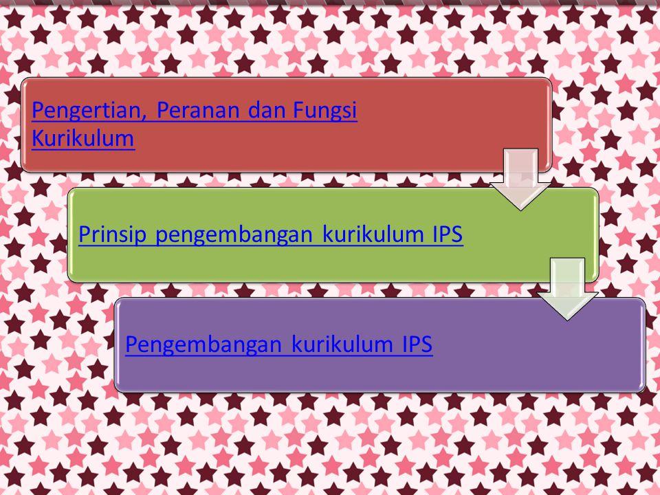Pengertian, Peranan dan Fungsi Kurikulum Prinsip pengembangan kurikulum IPSPengembangan kurikulum IPS