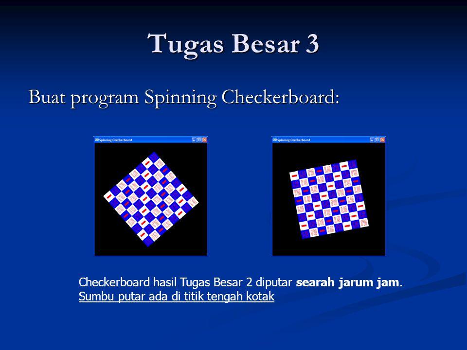 Tugas Besar 3 Buat program Spinning Checkerboard: Checkerboard hasil Tugas Besar 2 diputar searah jarum jam. Sumbu putar ada di titik tengah kotak