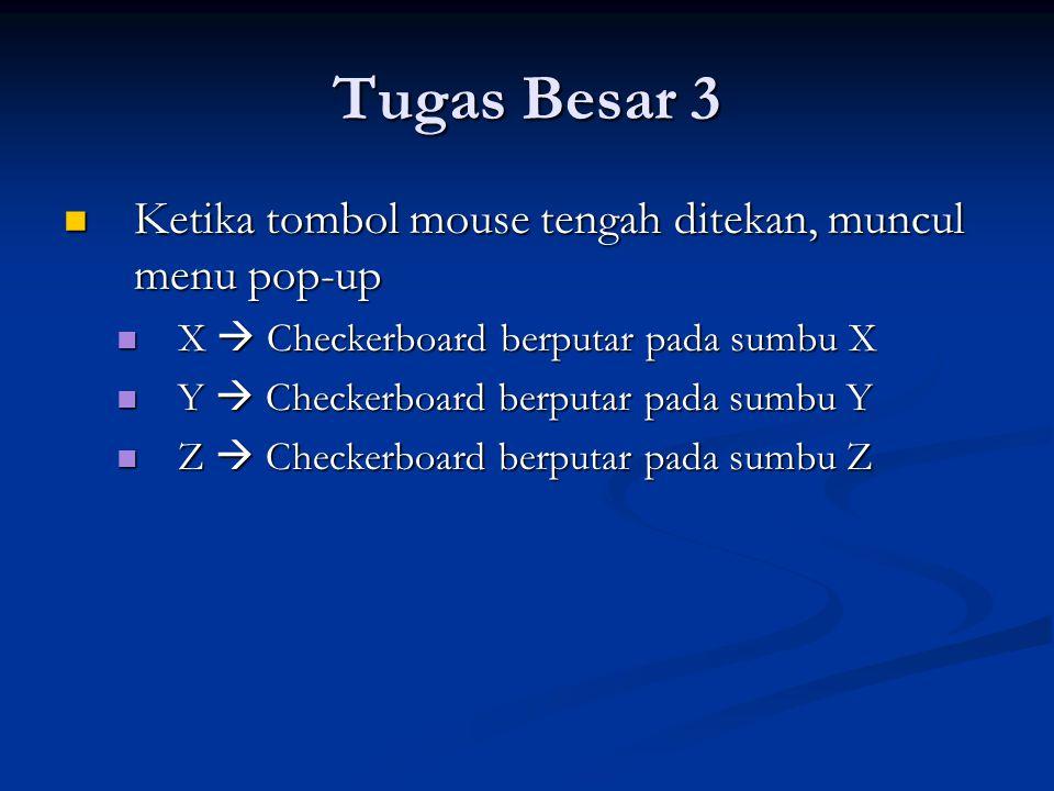 Tugas Besar 3 Ketika tombol mouse tengah ditekan, muncul menu pop-up Ketika tombol mouse tengah ditekan, muncul menu pop-up X  Checkerboard berputar