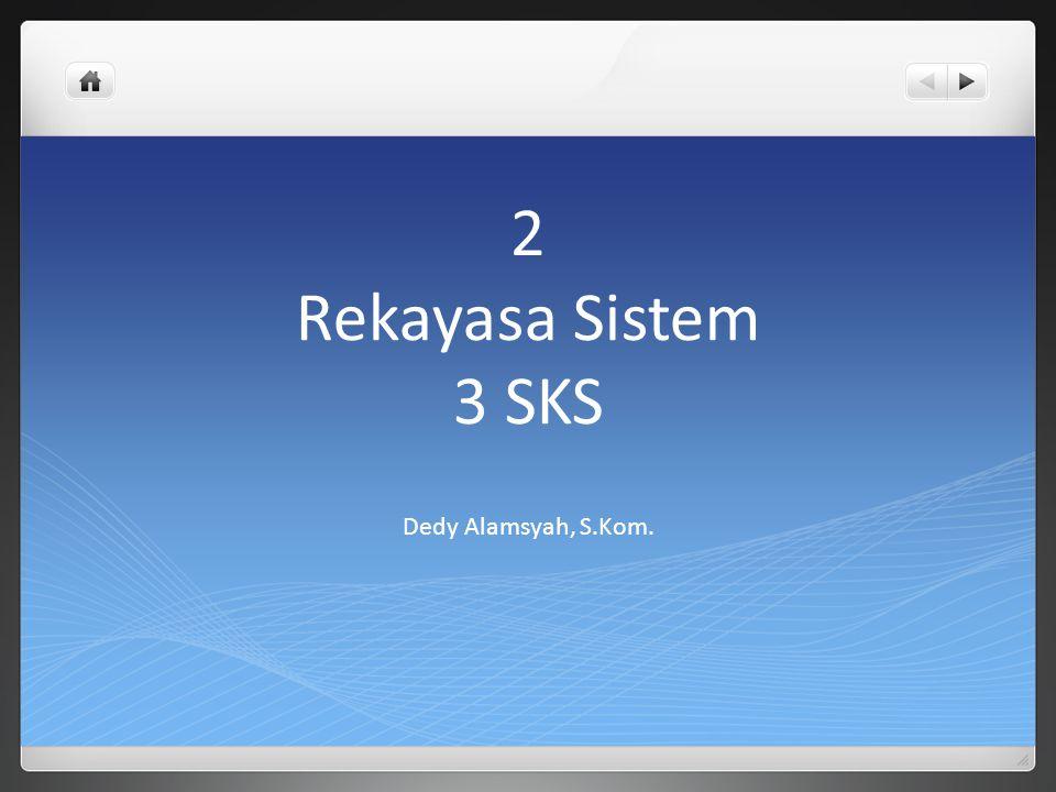 2 Rekayasa Sistem 3 SKS Dedy Alamsyah, S.Kom.