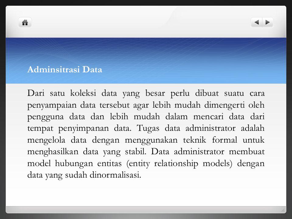 Adminsitrasi Data Dari satu koleksi data yang besar perlu dibuat suatu cara penyampaian data tersebut agar lebih mudah dimengerti oleh pengguna data d