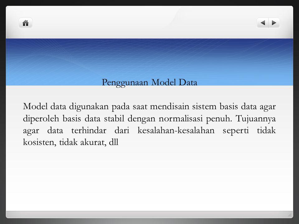 Penggunaan Model Data Model data digunakan pada saat mendisain sistem basis data agar diperoleh basis data stabil dengan normalisasi penuh. Tujuannya