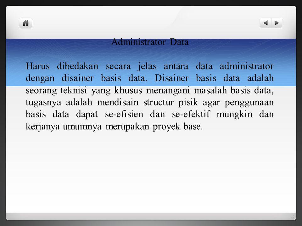 Administrator Data Harus dibedakan secara jelas antara data administrator dengan disainer basis data. Disainer basis data adalah seorang teknisi yang