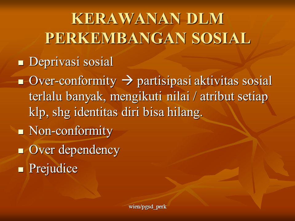 KERAWANAN DLM PERKEMBANGAN SOSIAL Deprivasi sosial Deprivasi sosial Over-conformity  partisipasi aktivitas sosial terlalu banyak, mengikuti nilai / a