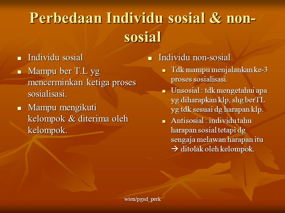 Perbedaan Individu sosial & non- sosial Individu sosial Individu sosial Mampu ber T.L yg mencerminkan ketiga proses sosialisasi. Mampu ber T.L yg menc
