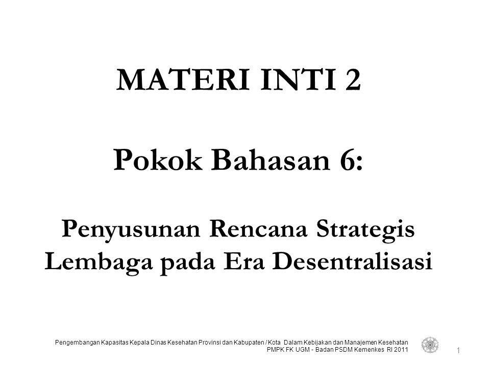 Pengembangan Kapasitas Kepala Dinas Kesehatan Provinsi dan Kabupaten / Kota Dalam Kebijakan dan Manajemen Kesehatan PMPK FK UGM - Badan PSDM Kemenkes RI 2011 (5) Penyusunan Strategi-strategi pengembangan 32