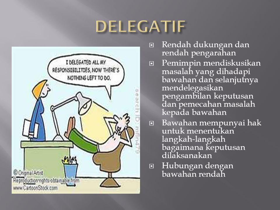  Rendah dukungan dan rendah pengarahan  Pemimpin mendiskusikan masalah yang dihadapi bawahan dan selanjutnya mendelegasikan pengambilan keputusan da