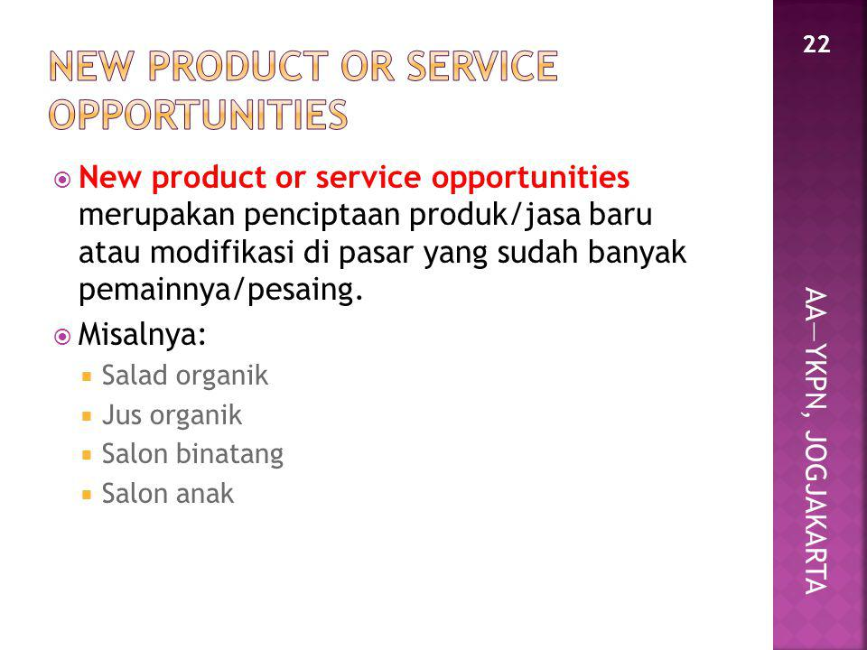 AA—YKPN, JOGJAKARTA  New product or service opportunities merupakan penciptaan produk/jasa baru atau modifikasi di pasar yang sudah banyak pemainnya/