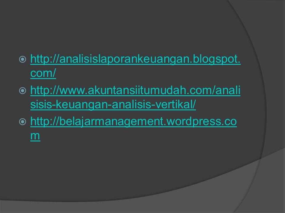  http://analisislaporankeuangan.blogspot. com/ http://analisislaporankeuangan.blogspot. com/  http://www.akuntansiitumudah.com/anali sisis-keuangan-