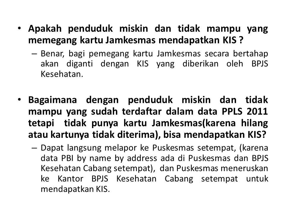 Apakah penduduk miskin dan tidak mampu yang memegang kartu Jamkesmas mendapatkan KIS .