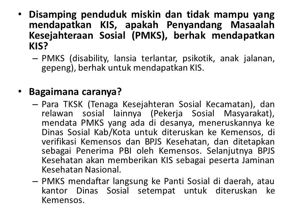 Disamping penduduk miskin dan tidak mampu yang mendapatkan KIS, apakah Penyandang Masaalah Kesejahteraan Sosial (PMKS), berhak mendapatkan KIS.