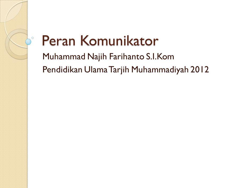 Peran Komunikator Muhammad Najih Farihanto S.I.Kom Pendidikan Ulama Tarjih Muhammadiyah 2012