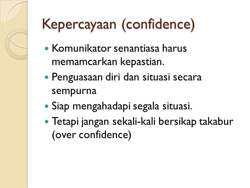 Kepercayaan (confidence) Komunikator senantiasa harus memamcarkan kepastian. Penguasaan diri dan situasi secara sempurna Siap mengahadapi segala situa