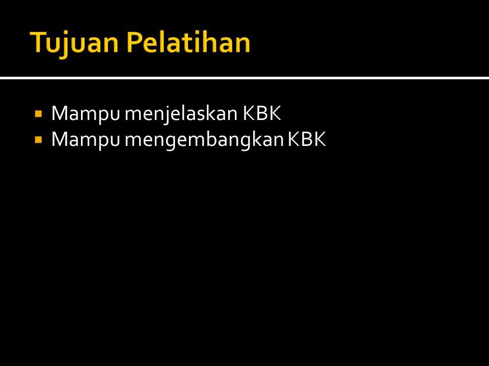  Mampu menjelaskan KBK  Mampu mengembangkan KBK