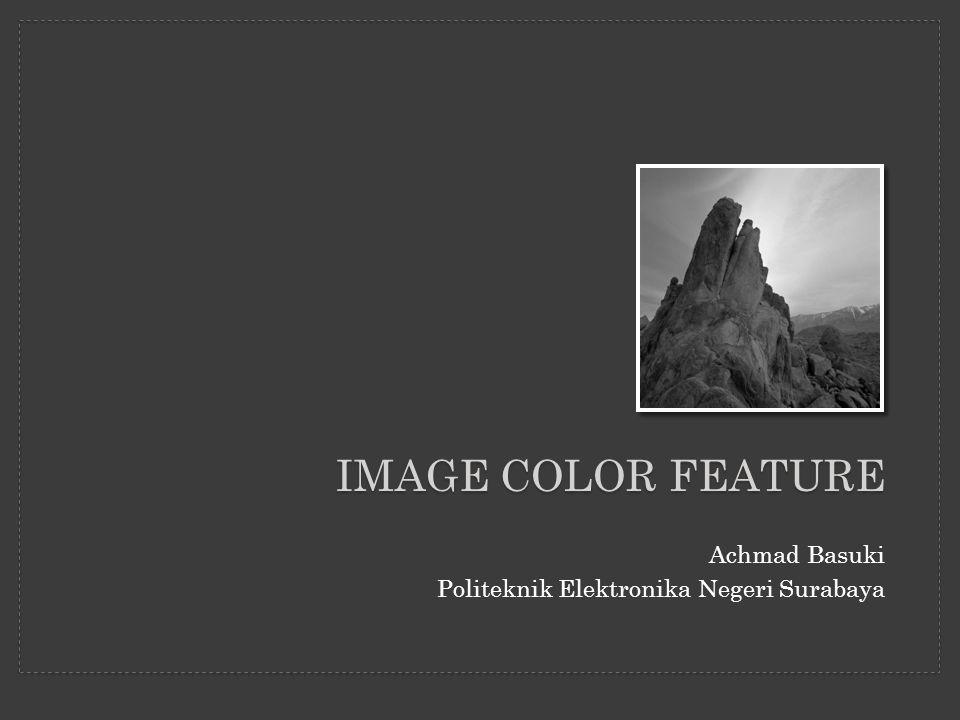 Materi: 1.Image Color Feature 2.Application Using Image Color Feature 3.RGB-Cube 4.Histogram RGB –Gabungan Layer –Color Indeks 5.Histogram HSV –Hue Indeks –HS Indeks –HSV Indeks