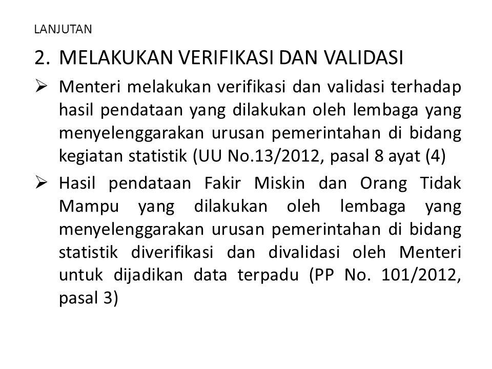 LANJUTAN 2.MELAKUKAN VERIFIKASI DAN VALIDASI  Menteri melakukan verifikasi dan validasi terhadap hasil pendataan yang dilakukan oleh lembaga yang men