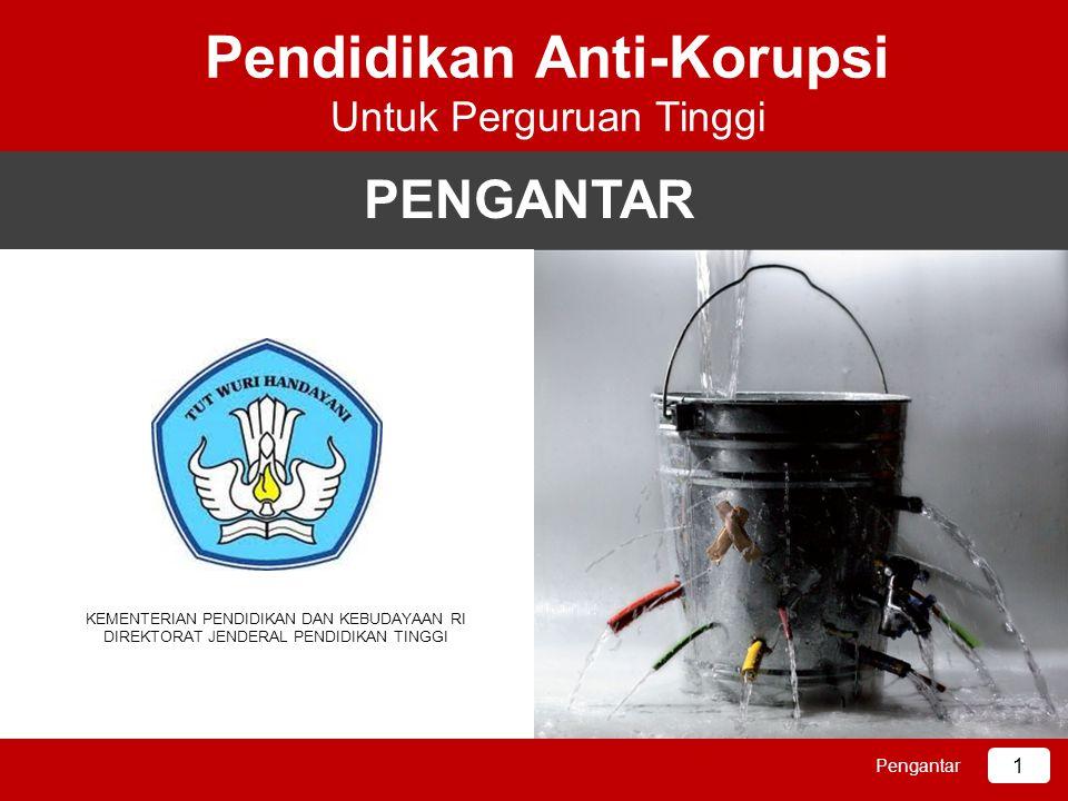 Pendidikan Anti-Korupsi Untuk Perguruan Tinggi KEMENTERIAN PENDIDIKAN DAN KEBUDAYAAN RI DIREKTORAT JENDERAL PENDIDIKAN TINGGI 1 Pengantar PENGANTAR