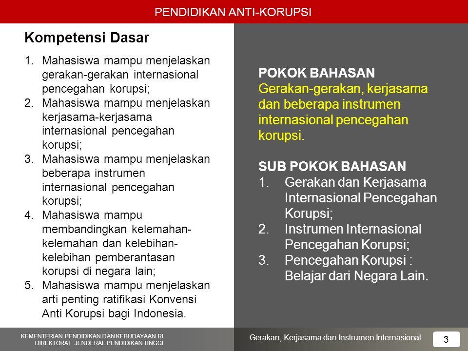 1.Mahasiswa mampu menjelaskan gerakan-gerakan internasional pencegahan korupsi; 2.Mahasiswa mampu menjelaskan kerjasama-kerjasama internasional penceg