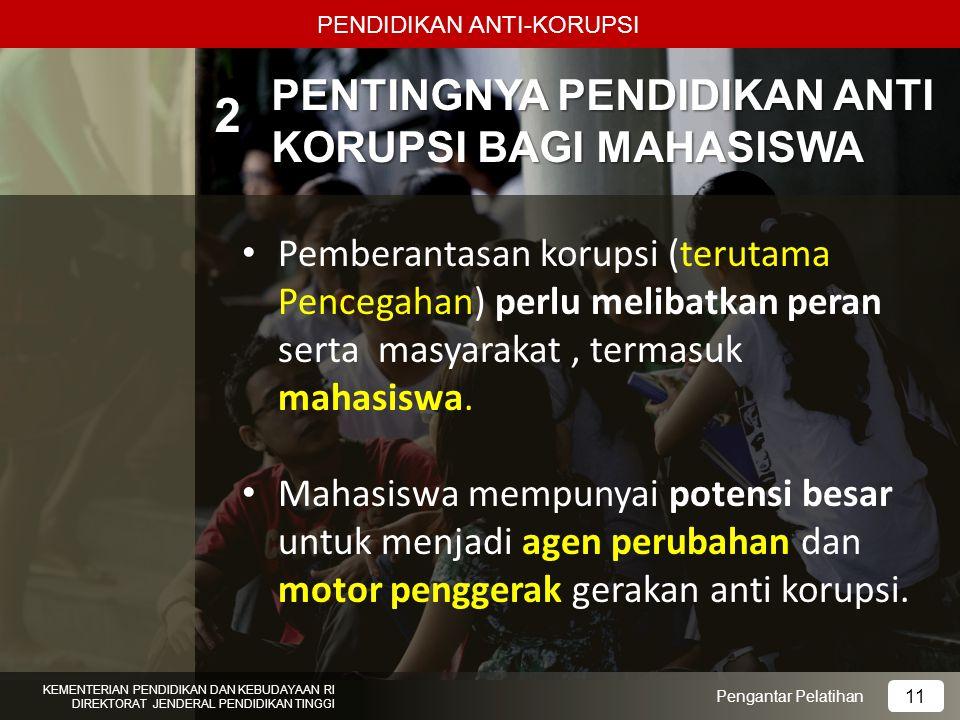 Peran Mahasiswa Dalam Pemberantasan Korupsi Pengantar Pelatihan KEMENTERIAN PENDIDIKAN DAN KEBUDAYAAN RI DIREKTORAT JENDERAL PENDIDIKAN TINGGI 12 PENDIDIKAN ANTI-KORUPSI 1.Menjaga diri dan komunitas mahasiswa bersih dari korupsi dan perilaku koruptif.Menjaga diri dan komunitas mahasiswa bersih dari korupsi dan perilaku koruptif.
