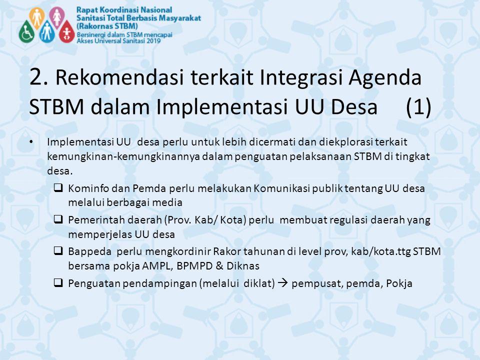 2. Rekomendasi terkait Integrasi Agenda STBM dalam Implementasi UU Desa (1) Implementasi UU desa perlu untuk lebih dicermati dan diekplorasi terkait k