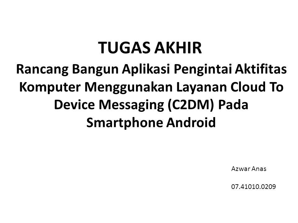 TUGAS AKHIR Rancang Bangun Aplikasi Pengintai Aktifitas Komputer Menggunakan Layanan Cloud To Device Messaging (C2DM) Pada Smartphone Android Azwar An