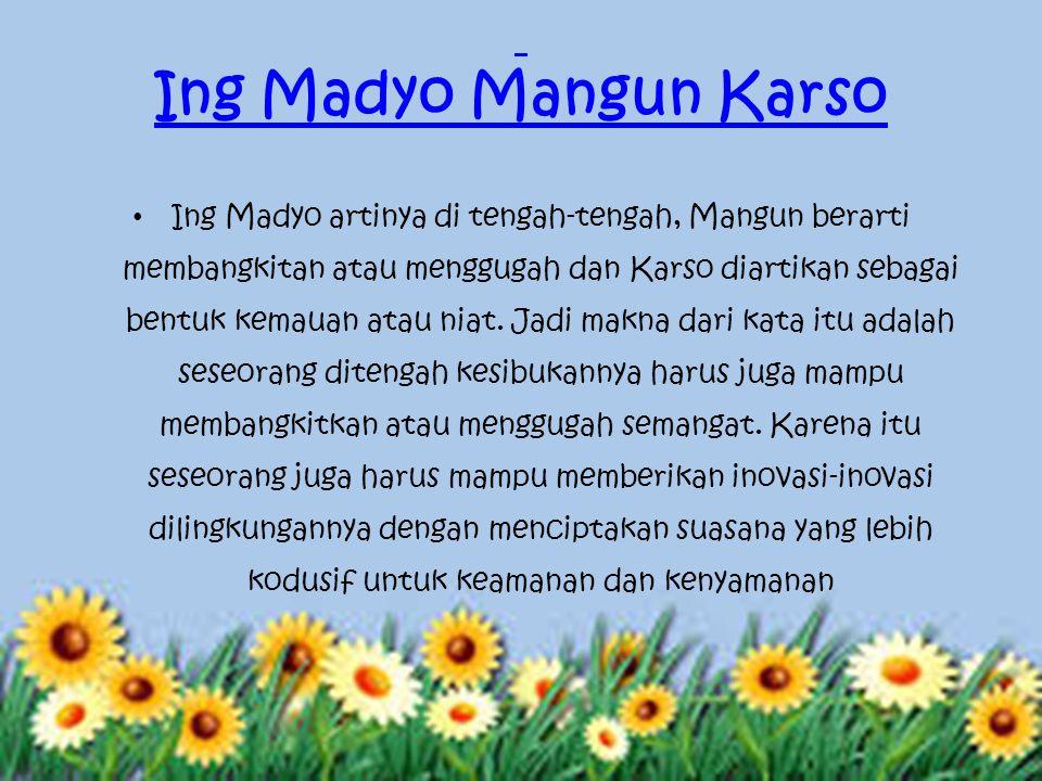 Ing Madyo Mangun Karso Ing Madyo artinya di tengah-tengah, Mangun berarti membangkitan atau menggugah dan Karso diartikan sebagai bentuk kemauan atau