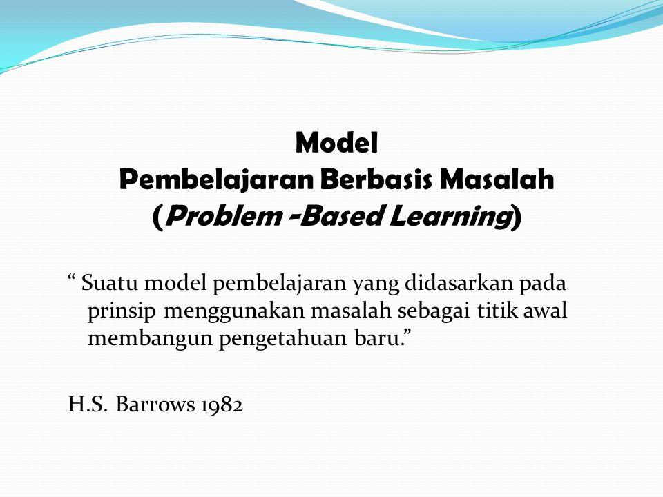 """Model Pembelajaran Berbasis Masalah (Problem -Based Learning) """" Suatu model pembelajaran yang didasarkan pada prinsip menggunakan masalah sebagai titi"""