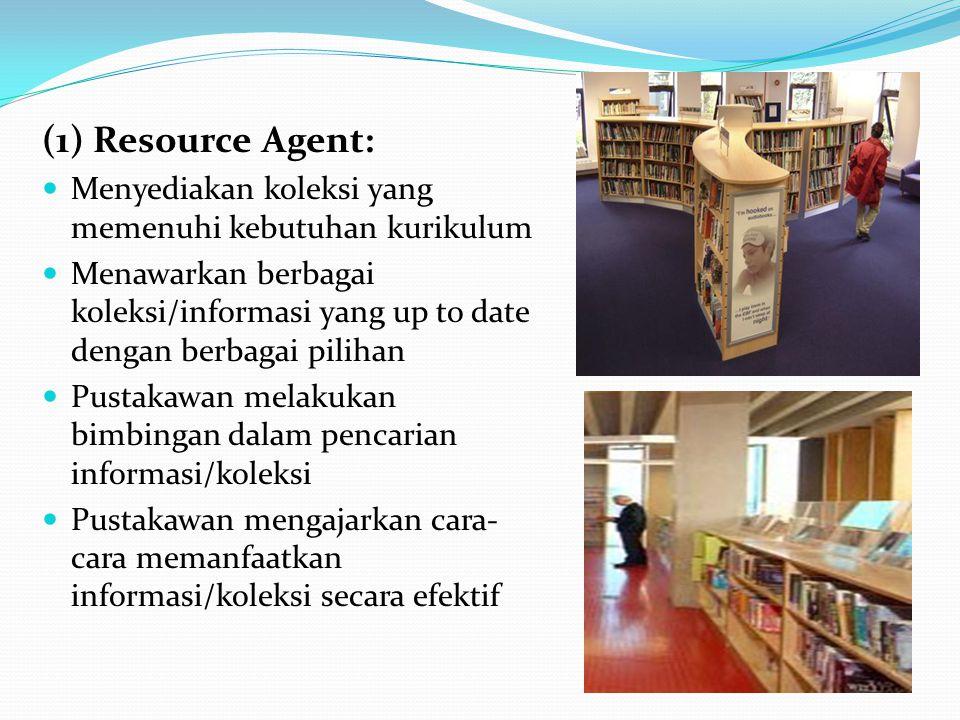 (1) Resource Agent: Menyediakan koleksi yang memenuhi kebutuhan kurikulum Menawarkan berbagai koleksi/informasi yang up to date dengan berbagai piliha