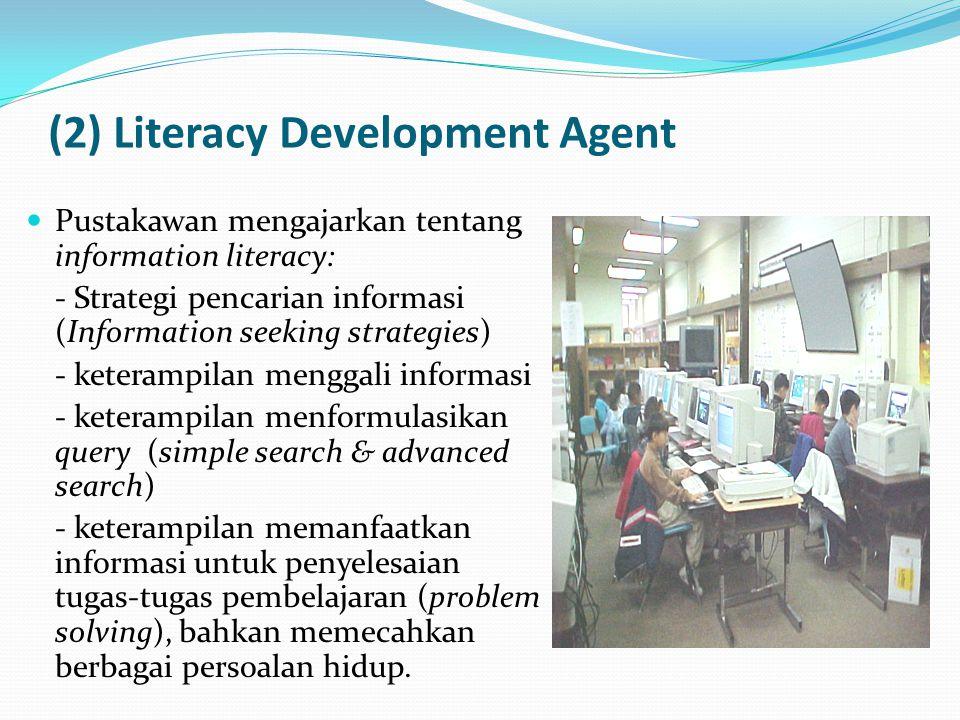 (2) Literacy Development Agent Pustakawan mengajarkan tentang information literacy: - Strategi pencarian informasi (Information seeking strategies) -