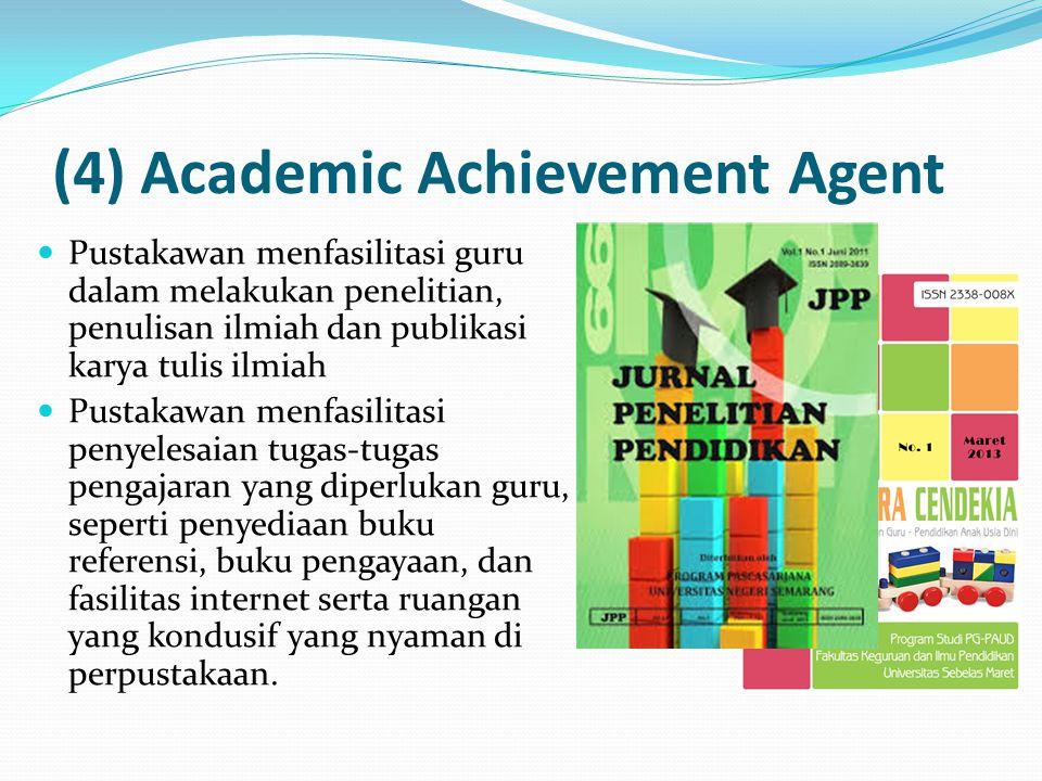(4) Academic Achievement Agent Pustakawan menfasilitasi guru dalam melakukan penelitian, penulisan ilmiah dan publikasi karya tulis ilmiah Pustakawan