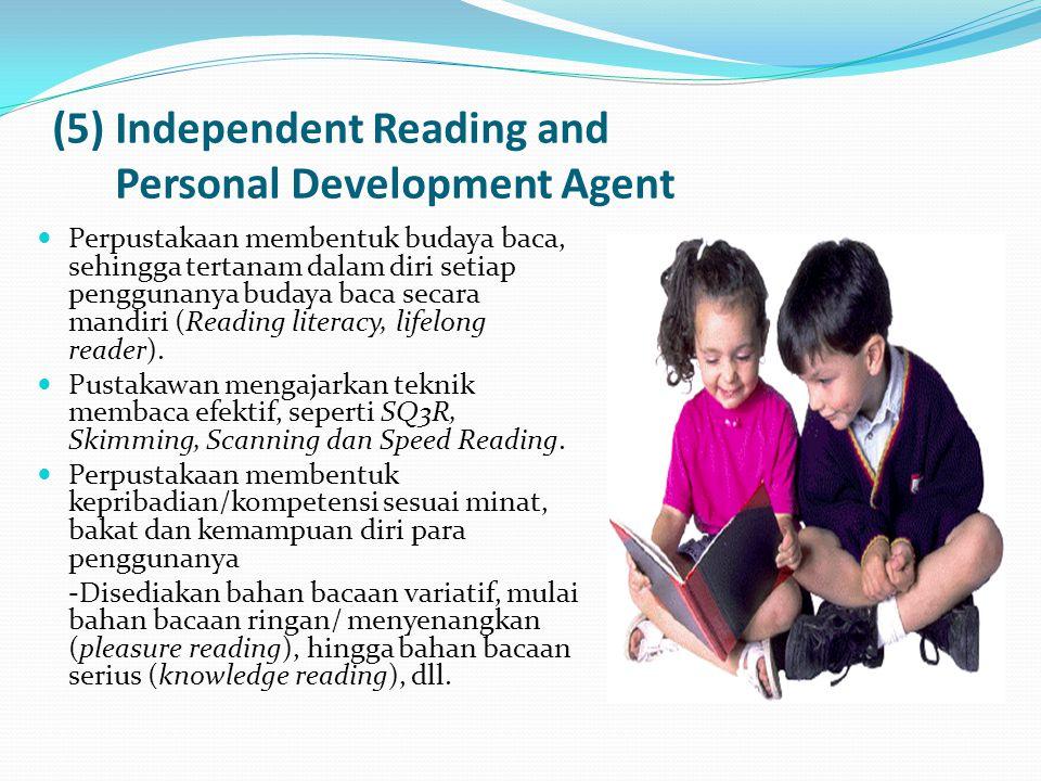 (5) Independent Reading and Personal Development Agent Perpustakaan membentuk budaya baca, sehingga tertanam dalam diri setiap penggunanya budaya baca