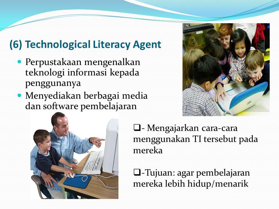 (6) Technological Literacy Agent Perpustakaan mengenalkan teknologi informasi kepada penggunanya Menyediakan berbagai media dan software pembelajaran