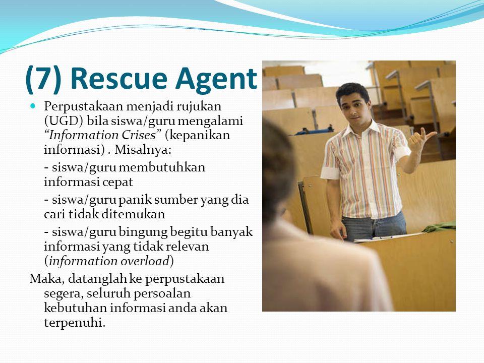 """(7) Rescue Agent Perpustakaan menjadi rujukan (UGD) bila siswa/guru mengalami """"Information Crises"""" (kepanikan informasi). Misalnya: - siswa/guru membu"""