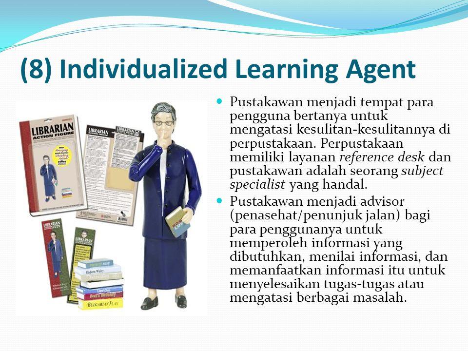 (8) Individualized Learning Agent Pustakawan menjadi tempat para pengguna bertanya untuk mengatasi kesulitan-kesulitannya di perpustakaan. Perpustakaa
