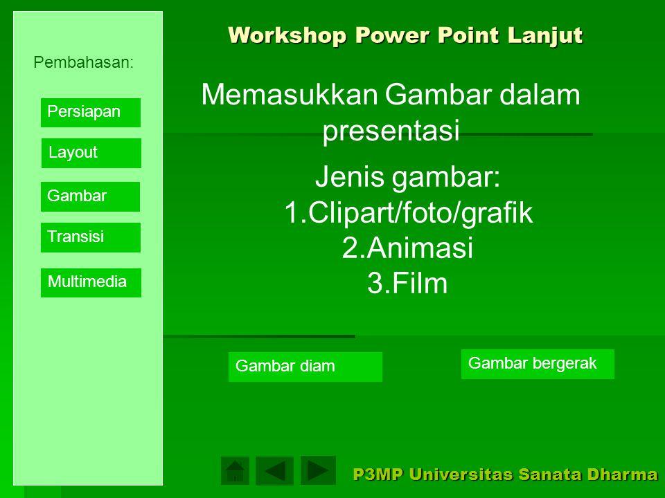 Beberapa jenis layout yang dapat digunakan Perlu dipertimbangkan apakah presentasi perlu diberi fasilitas link antar slide Workshop Power Point Lanjut P3MP Universitas Sanata Dharma Layout Mendisain tata letak tampilan presentasi Layout HyperLink Pembahasan: Layout Gambar Transisi Multimedia Persiapan