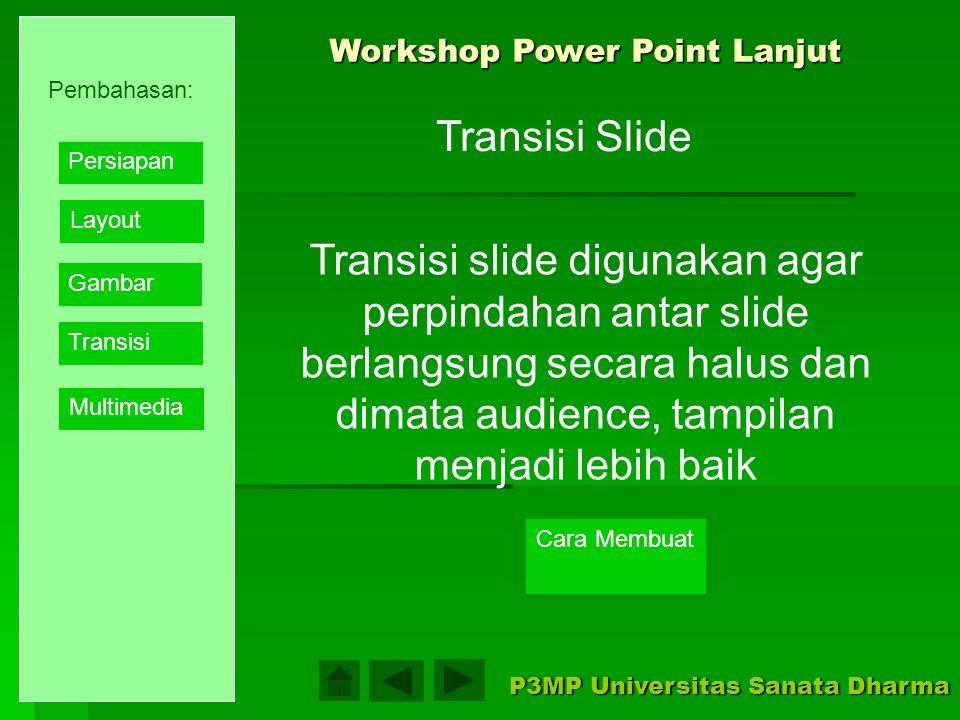 Workshop Power Point Lanjut P3MP Universitas Sanata Dharma Gambar diam Gambar bergerak Memasukkan Gambar dalam presentasi Jenis gambar: 1.Clipart/foto/grafik 2.Animasi 3.Film Pembahasan: Layout Gambar Transisi Multimedia Persiapan