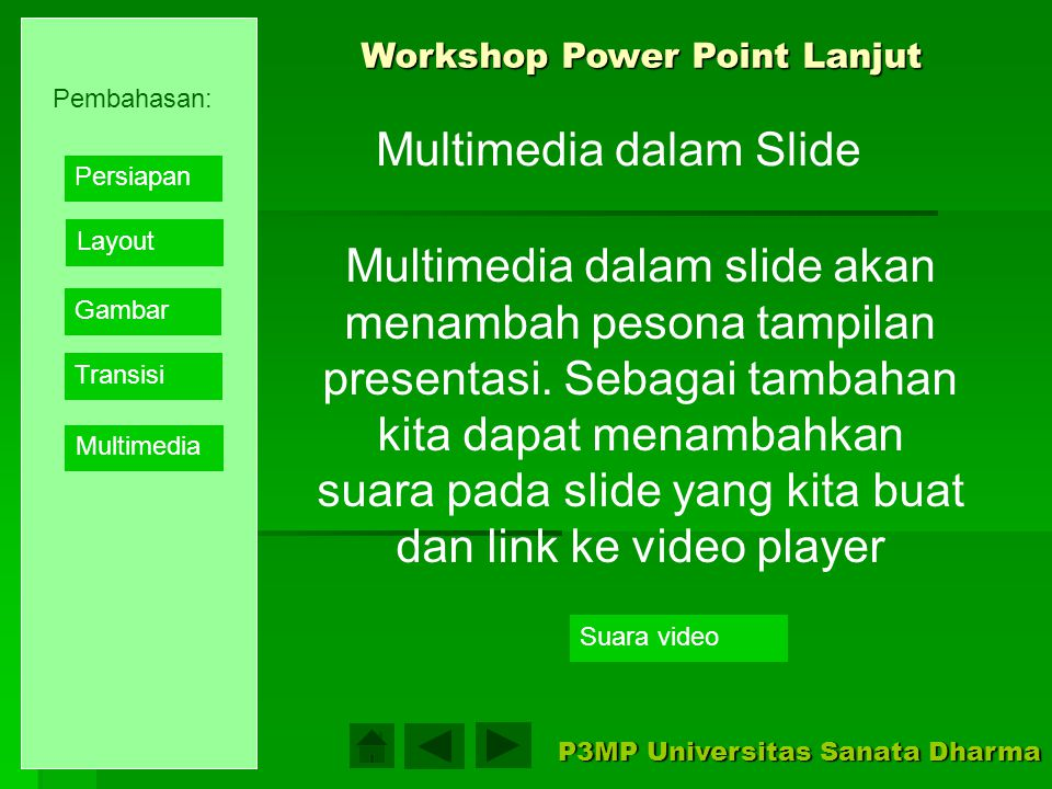 Transisi slide digunakan agar perpindahan antar slide berlangsung secara halus dan dimata audience, tampilan menjadi lebih baik Workshop Power Point Lanjut P3MP Universitas Sanata Dharma Cara Membuat Transisi Slide Pembahasan: Layout Gambar Transisi Multimedia Persiapan