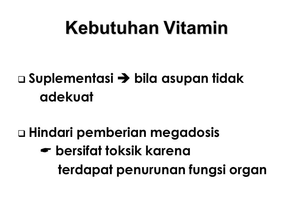 Kebutuhan Vitamin  Suplementasi  bila asupan tidak adekuat  Hindari pemberian megadosis  bersifat toksik karena terdapat penurunan fungsi organ
