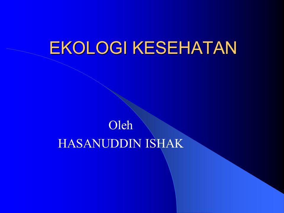 EKOLOGI KESEHATAN Oleh HASANUDDIN ISHAK