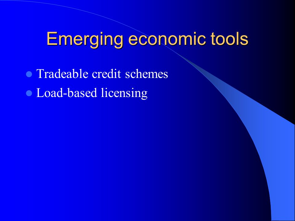 Emerging economic tools Tradeable credit schemes Load-based licensing