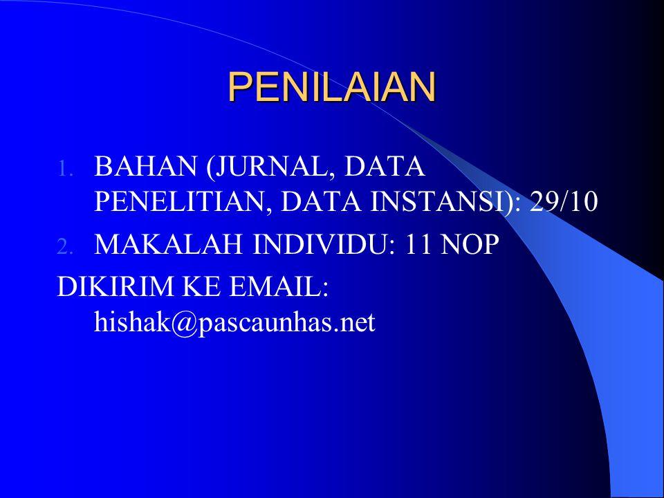 PENILAIAN 1. BAHAN (JURNAL, DATA PENELITIAN, DATA INSTANSI): 29/10 2. MAKALAH INDIVIDU: 11 NOP DIKIRIM KE EMAIL: hishak@pascaunhas.net