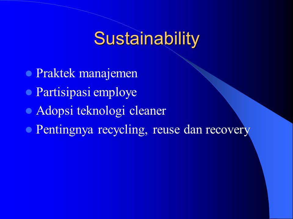 Sustainability Praktek manajemen Partisipasi employe Adopsi teknologi cleaner Pentingnya recycling, reuse dan recovery