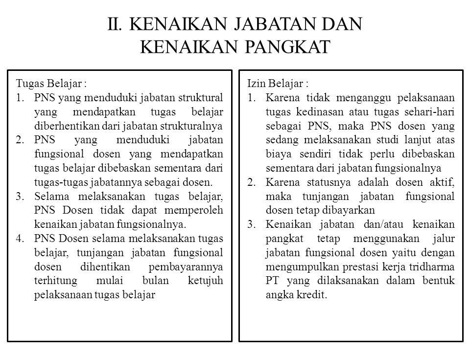 II. KENAIKAN JABATAN DAN KENAIKAN PANGKAT Tugas Belajar : 1.PNS yang menduduki jabatan struktural yang mendapatkan tugas belajar diberhentikan dari ja