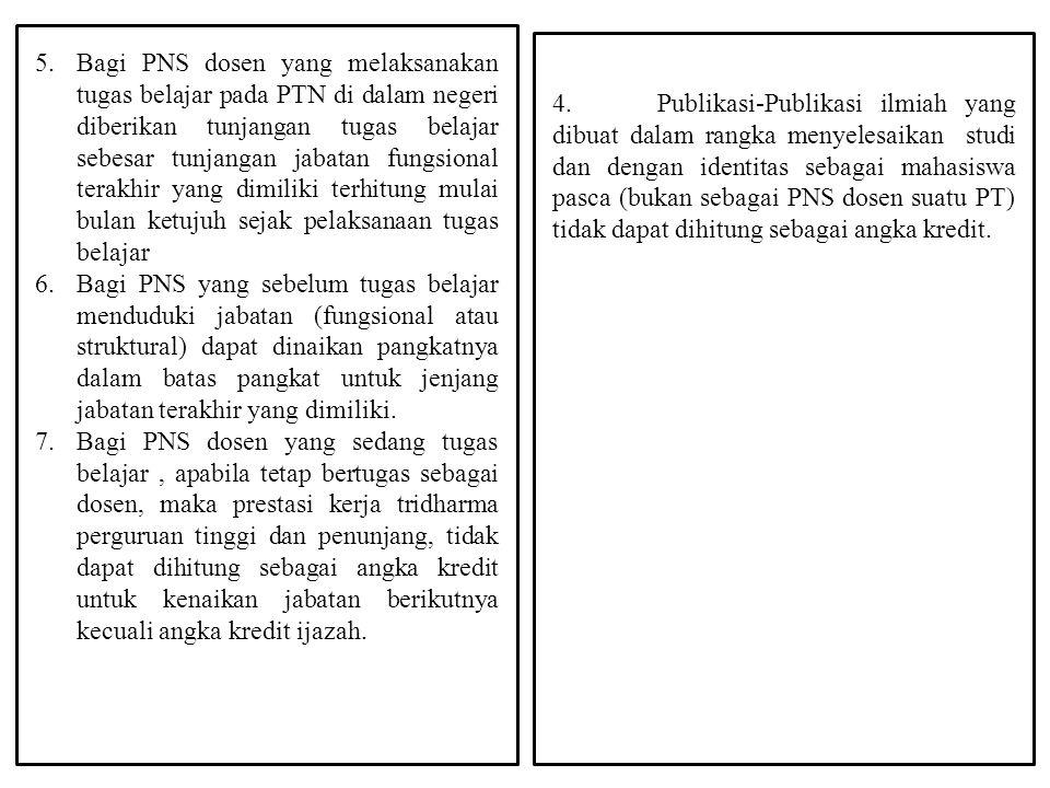 5.Bagi PNS dosen yang melaksanakan tugas belajar pada PTN di dalam negeri diberikan tunjangan tugas belajar sebesar tunjangan jabatan fungsional terak