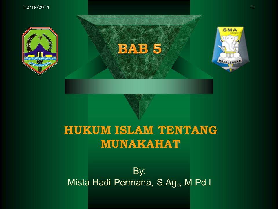 12/18/20141 HUKUM ISLAM TENTANG MUNAKAHAT By: Mista Hadi Permana, S.Ag., M.Pd.I