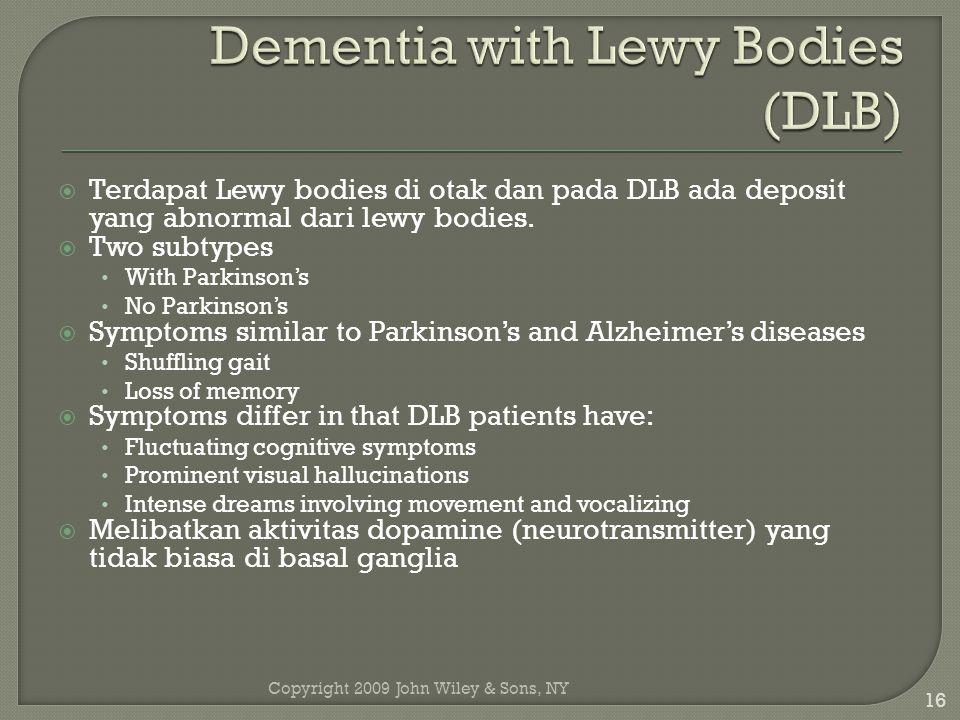  Terdapat Lewy bodies di otak dan pada DLB ada deposit yang abnormal dari lewy bodies.