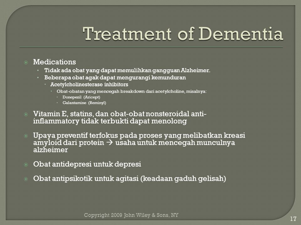 Copyright 2009 John Wiley & Sons, NY 17  Medications Tidak ada obat yang dapat memulihkan gangguan Alzheimer.
