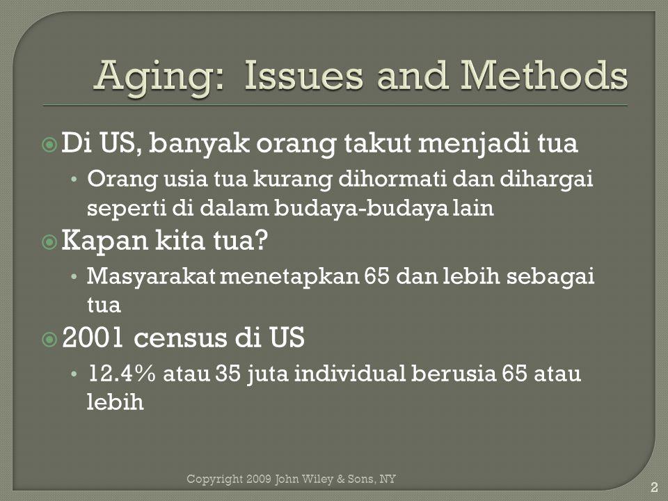 Copyright 2009 John Wiley & Sons, NY 2  Di US, banyak orang takut menjadi tua Orang usia tua kurang dihormati dan dihargai seperti di dalam budaya-budaya lain  Kapan kita tua.