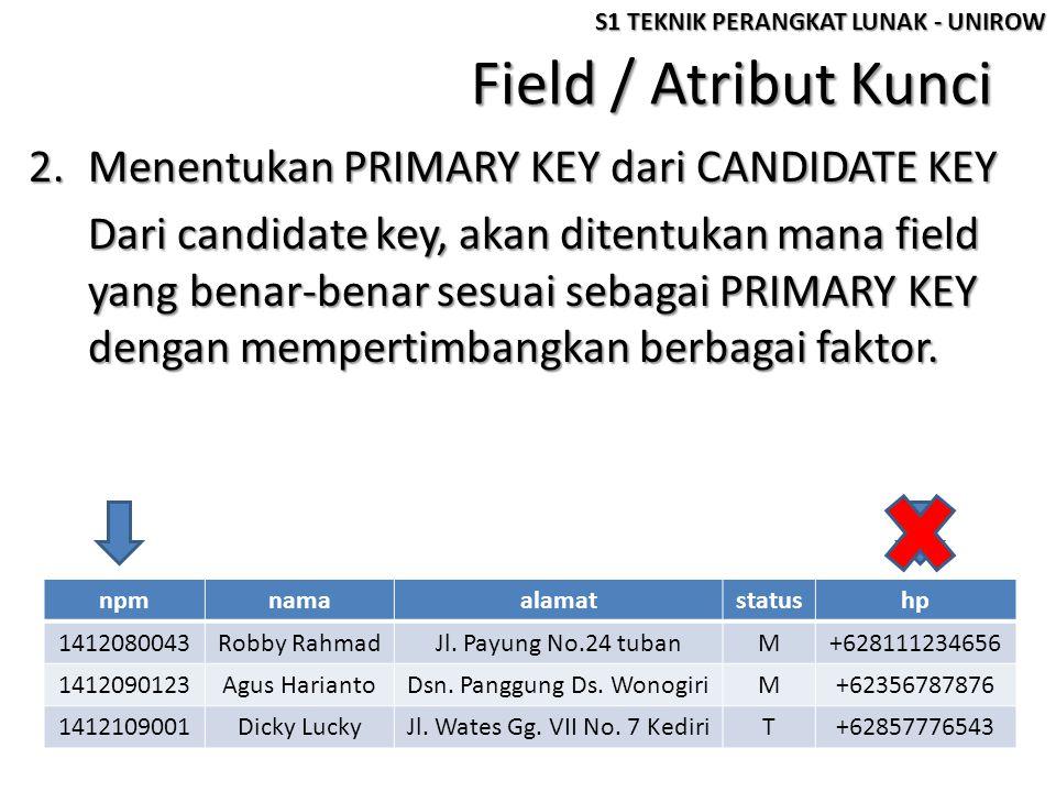 Field / Atribut Kunci 2.Menentukan PRIMARY KEY dari CANDIDATE KEY Dari candidate key, akan ditentukan mana field yang benar-benar sesuai sebagai PRIMARY KEY dengan mempertimbangkan berbagai faktor.