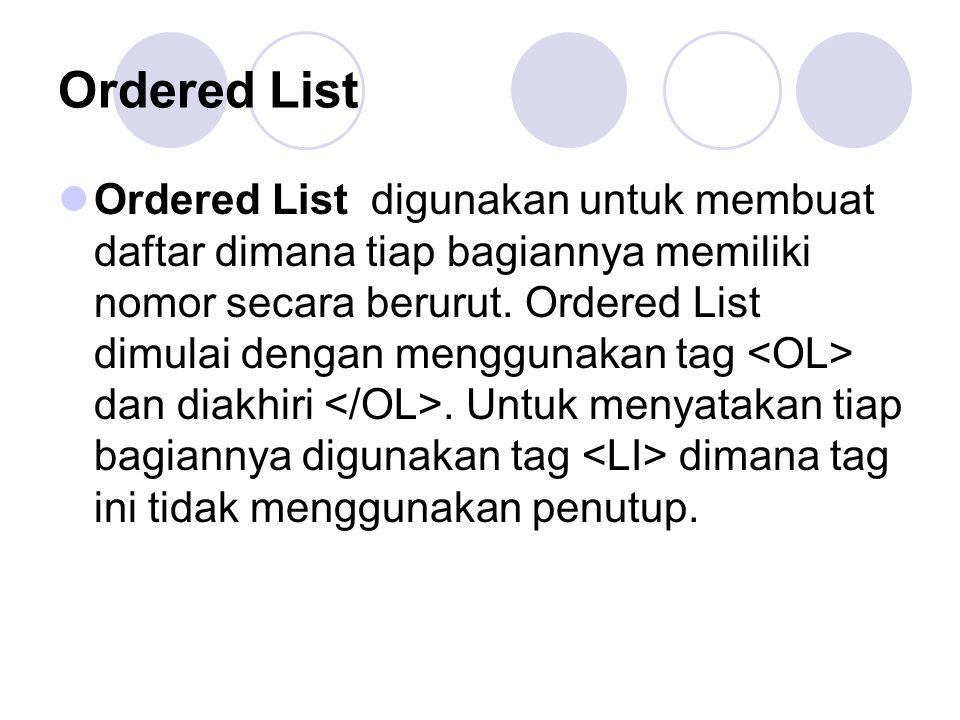 Ordered List Ordered List digunakan untuk membuat daftar dimana tiap bagiannya memiliki nomor secara berurut.